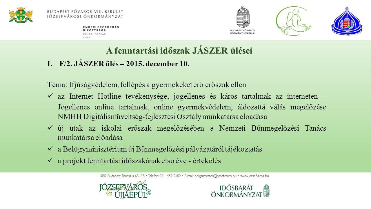 I.F/2. JÁSZER ülés – 2015. december 10. Téma: Ifjúságvédelem, fellépés a gyermekeket érő erőszak ellen az Internet Hotline tevékenysége, jogellenes és