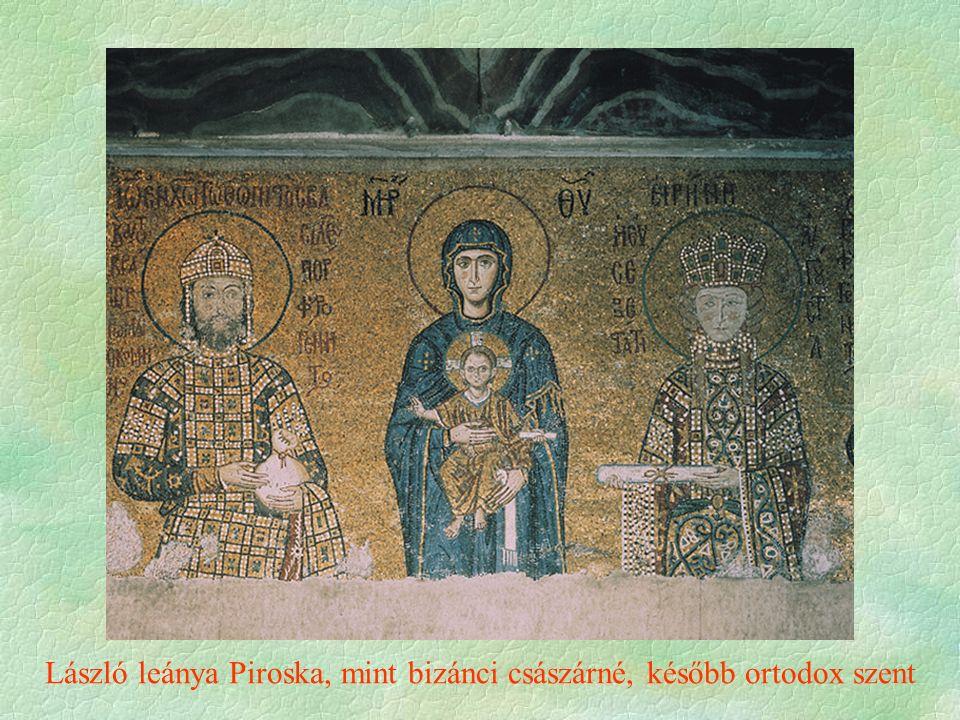 László leánya Piroska, mint bizánci császárné, később ortodox szent