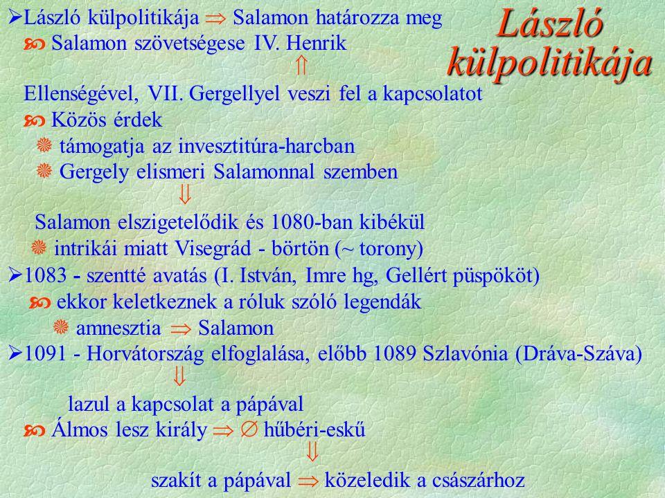 László külpolitikája  László külpolitikája  Salamon határozza meg  Salamon szövetségese IV.