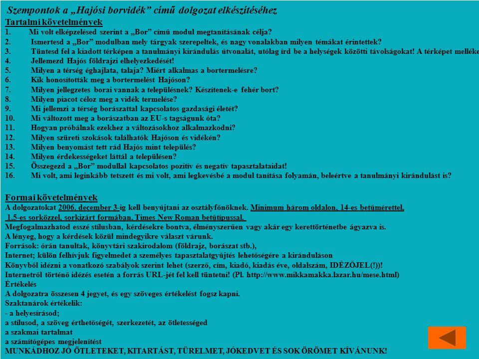"""Hansági Ferenc Vendéglátóipari és Idegenforgalmi Szakiskola és Szakközépiskola, Szeged A modulok előkészítése (a projekt munkaterve) Szempontok a """"Hajósi borvidék című dolgozat elkészítéséhez Tartalmi követelmények 1.Mi volt elképzelésed szerint a """"Bor című modul megtanításának célja."""