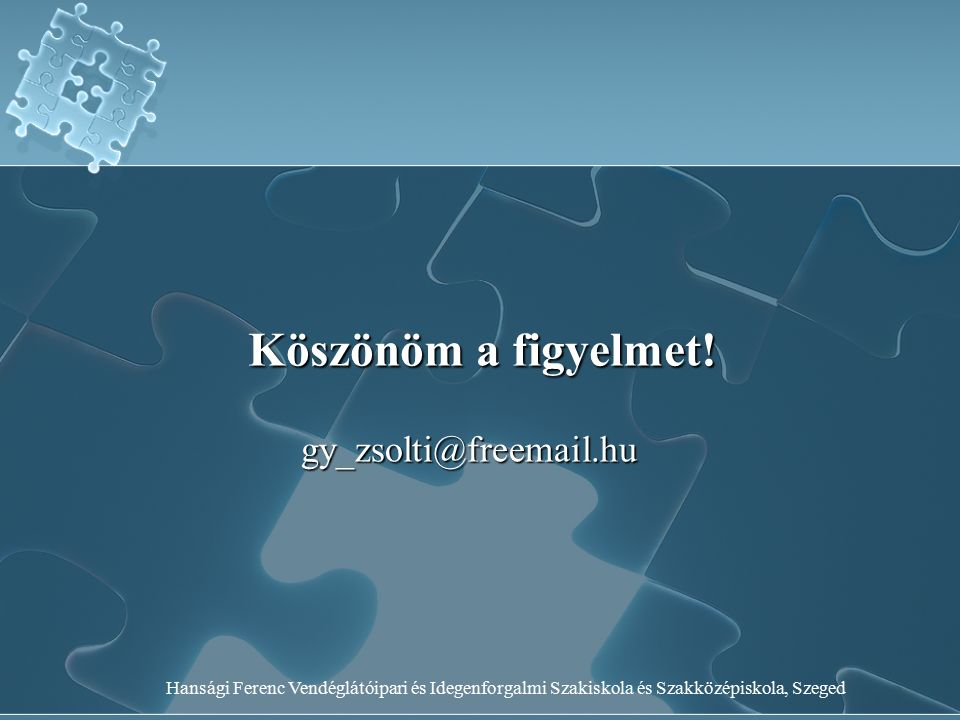Hansági Ferenc Vendéglátóipari és Idegenforgalmi Szakiskola és Szakközépiskola, Szeged Köszönöm a figyelmet! gy_zsolti@freemail.hu