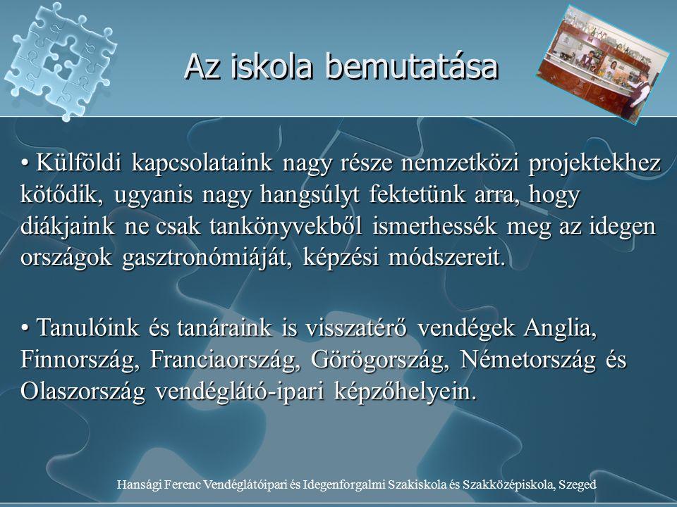 Hansági Ferenc Vendéglátóipari és Idegenforgalmi Szakiskola és Szakközépiskola, Szeged Az iskola bemutatása Külföldi kapcsolataink nagy része nemzetkö