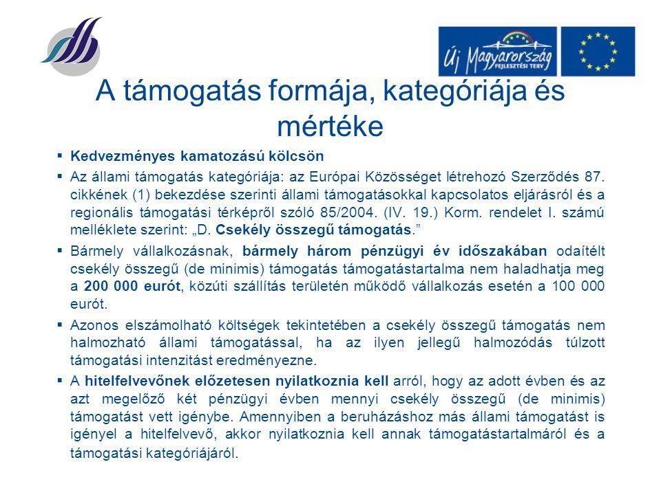 A támogatás formája, kategóriája és mértéke  Kedvezményes kamatozású kölcsön  Az állami támogatás kategóriája: az Európai Közösséget létrehozó Szerződés 87.
