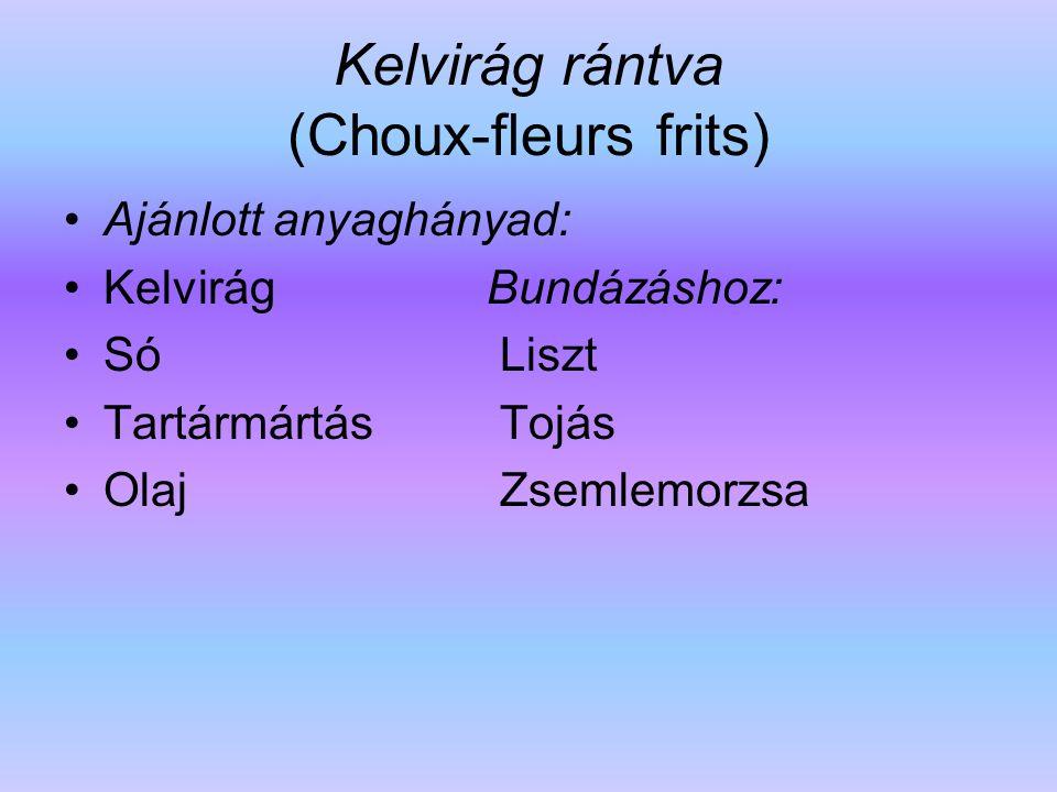 Kelvirág rántva (Choux-fleurs frits) Ajánlott anyaghányad: Kelvirág Bundázáshoz: Só Liszt Tartármártás Tojás Olaj Zsemlemorzsa