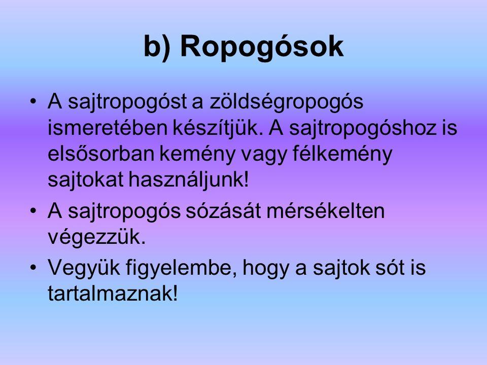 b) Ropogósok A sajtropogóst a zöldségropogós ismeretében készítjük. A sajtropogóshoz is elsősorban kemény vagy félkemény sajtokat használjunk! A sajtr