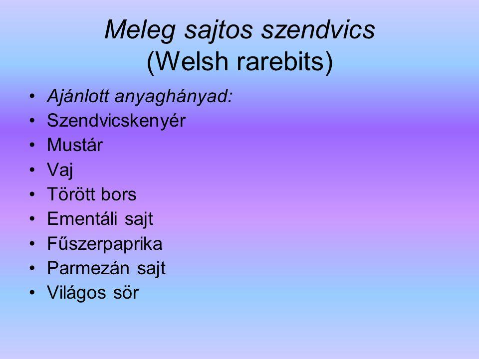 Meleg sajtos szendvics (Welsh rarebits) Ajánlott anyaghányad: Szendvicskenyér Mustár Vaj Törött bors Ementáli sajt Fűszerpaprika Parmezán sajt Világos