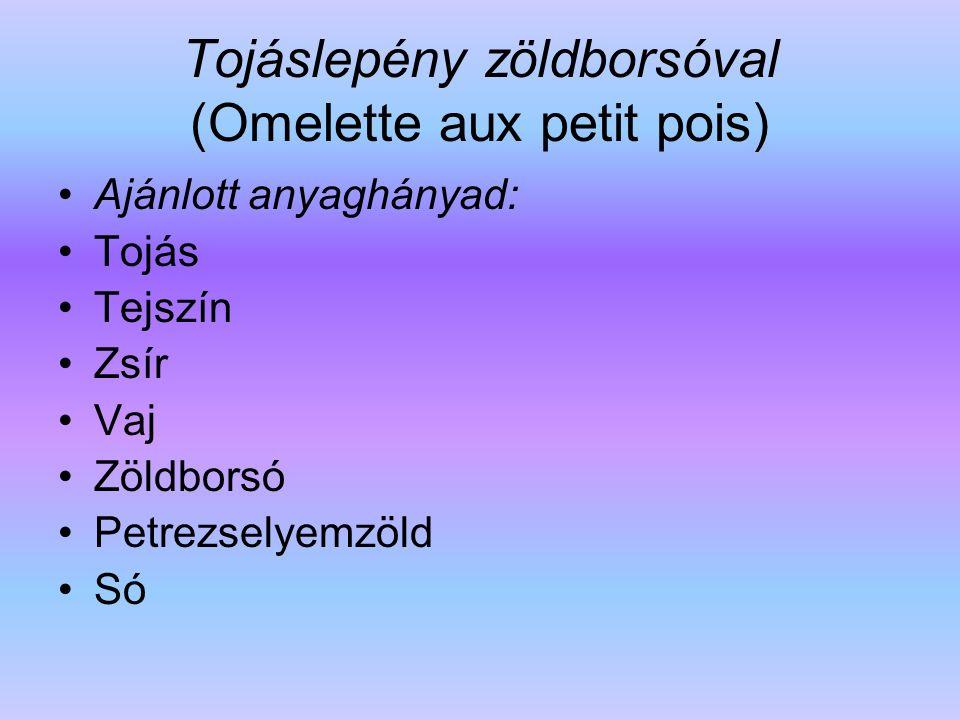 Tojáslepény zöldborsóval (Omelette aux petit pois) Ajánlott anyaghányad: Tojás Tejszín Zsír Vaj Zöldborsó Petrezselyemzöld Só