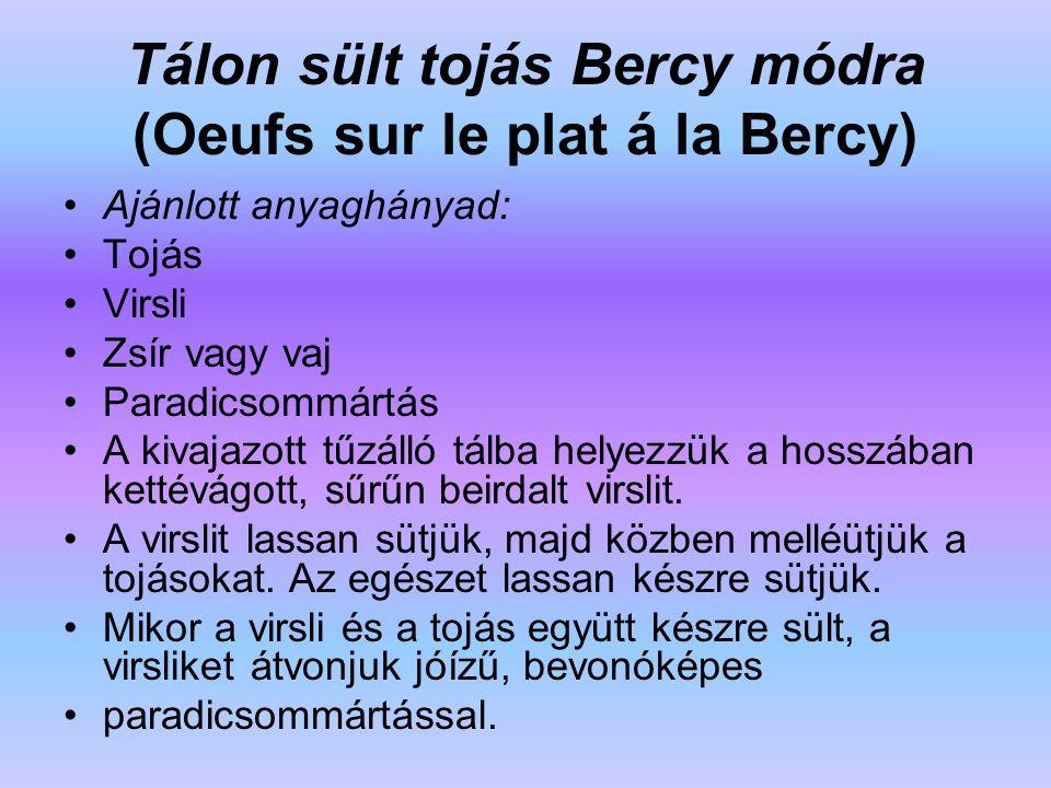 Tálon sült tojás Bercy módra (Oeufs sur le plat á la Bercy) Ajánlott anyaghányad: Tojás Virsli Zsír vagy vaj Paradicsommártás A kivajazott tűzálló tál