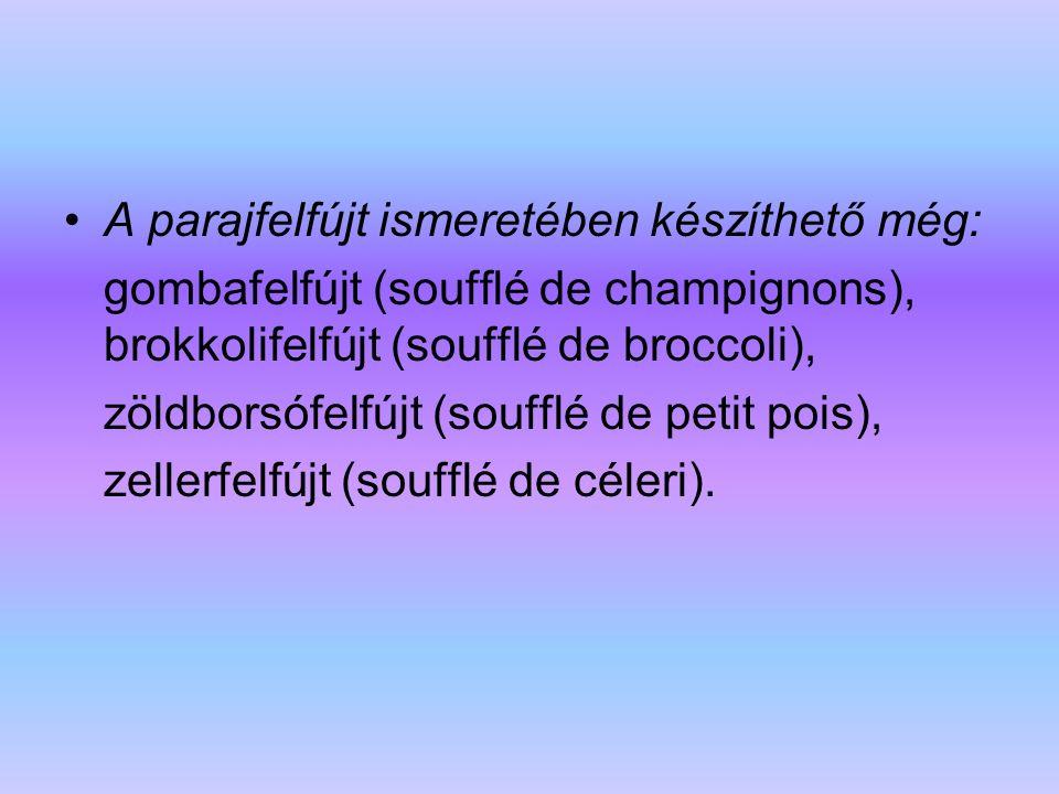 A parajfelfújt ismeretében készíthető még: gombafelfújt (soufflé de champignons), brokkolifelfújt (soufflé de broccoli), zöldborsófelfújt (soufflé de