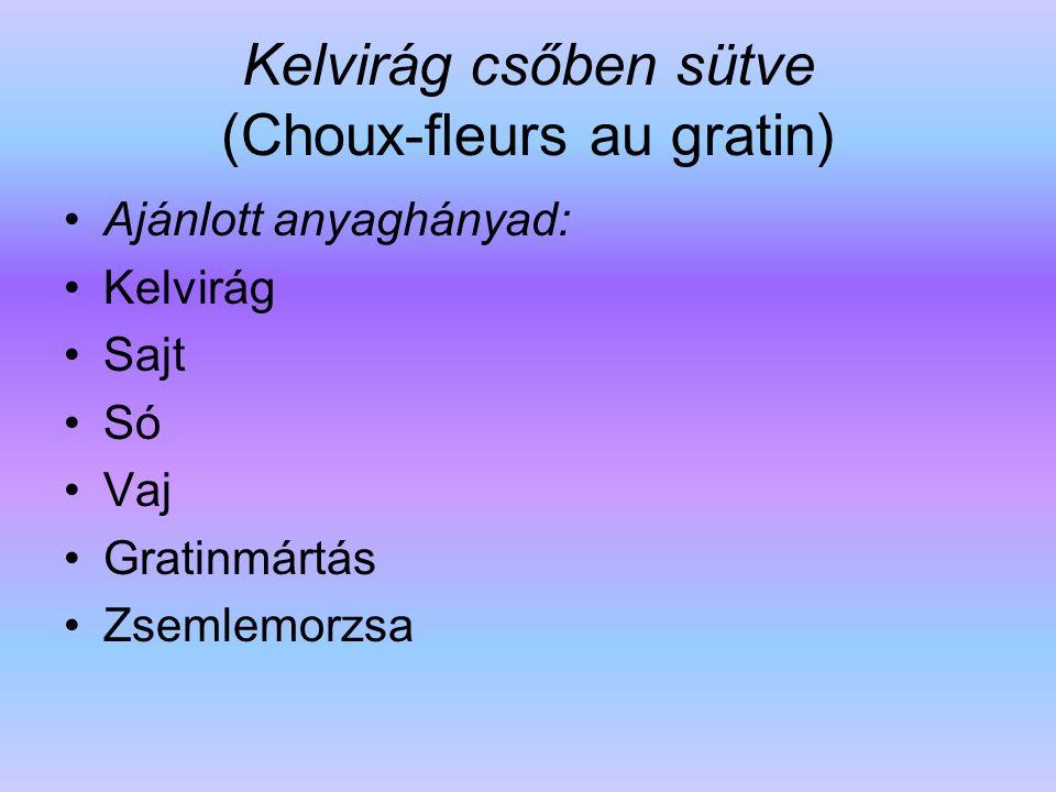 Kelvirág csőben sütve (Choux-fleurs au gratin) Ajánlott anyaghányad: Kelvirág Sajt Só Vaj Gratinmártás Zsemlemorzsa