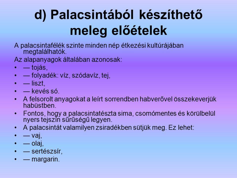 d) Palacsintából készíthető meleg előételek A palacsintafélék szinte minden nép étkezési kultúrájában megtalálhatók. Az alapanyagok általában azonosak
