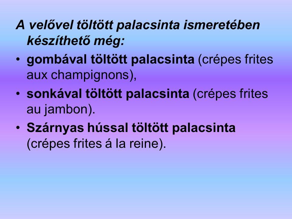 A velővel töltött palacsinta ismeretében készíthető még: gombával töltött palacsinta (crépes frites aux champignons), sonkával töltött palacsinta (cré