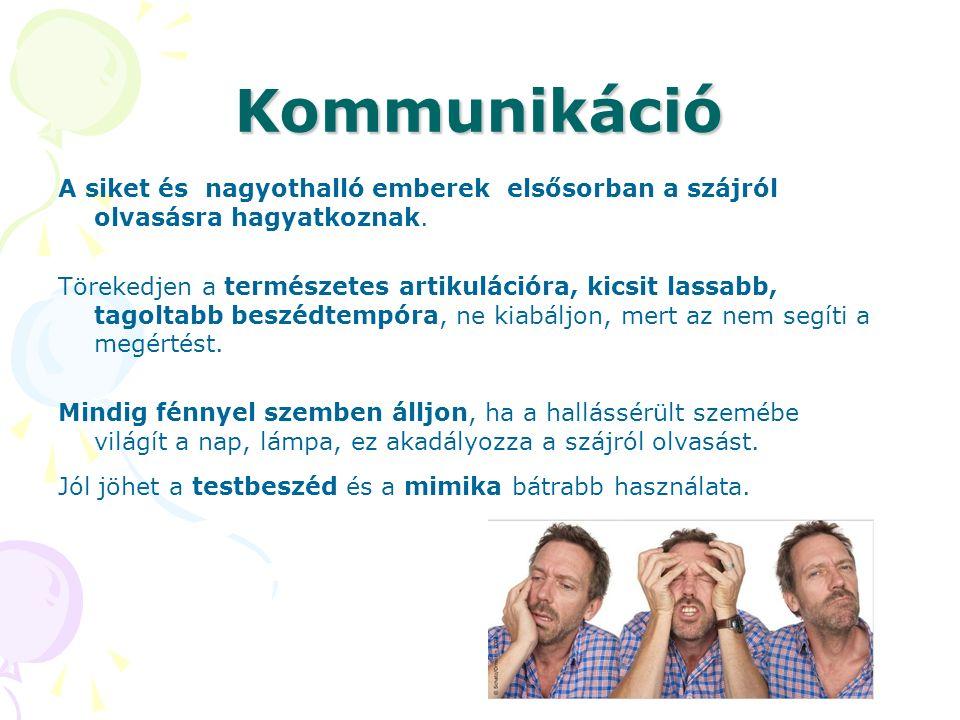Kommunikáció A siket és nagyothalló emberek elsősorban a szájról olvasásra hagyatkoznak. Törekedjen a természetes artikulációra, kicsit lassabb, tagol