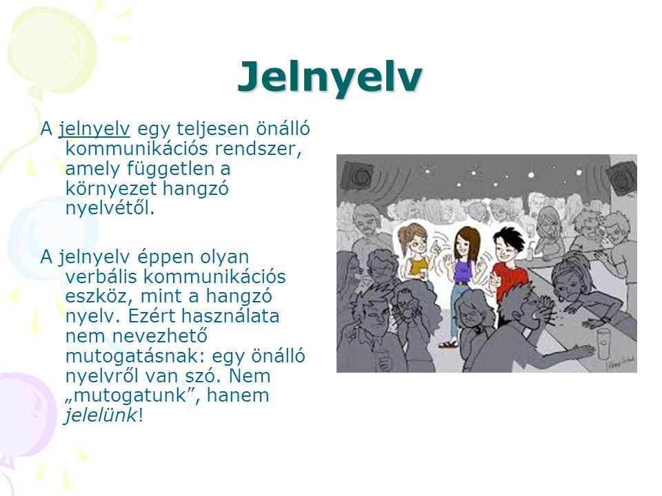 Jelnyelv A jelnyelv egy teljesen önálló kommunikációs rendszer, amely független a környezet hangzó nyelvétől. A jelnyelv éppen olyan verbális kommunik