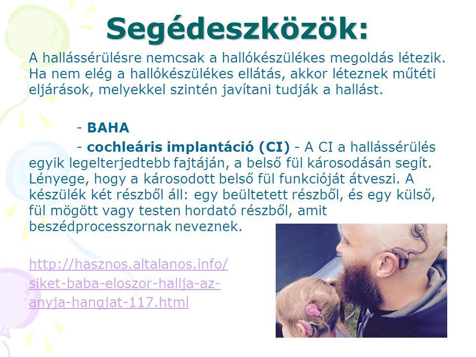 Segédeszközök: A hallássérülésre nemcsak a hallókészülékes megoldás létezik. Ha nem elég a hallókészülékes ellátás, akkor léteznek műtéti eljárások, m
