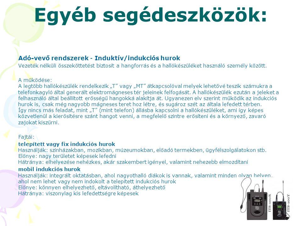 Egyéb segédeszközök: Adó-vevő rendszerek - Induktív/indukciós hurok Vezeték nélküli összeköttetést biztosít a hangforrás és a hallókészüléket használó személy között.