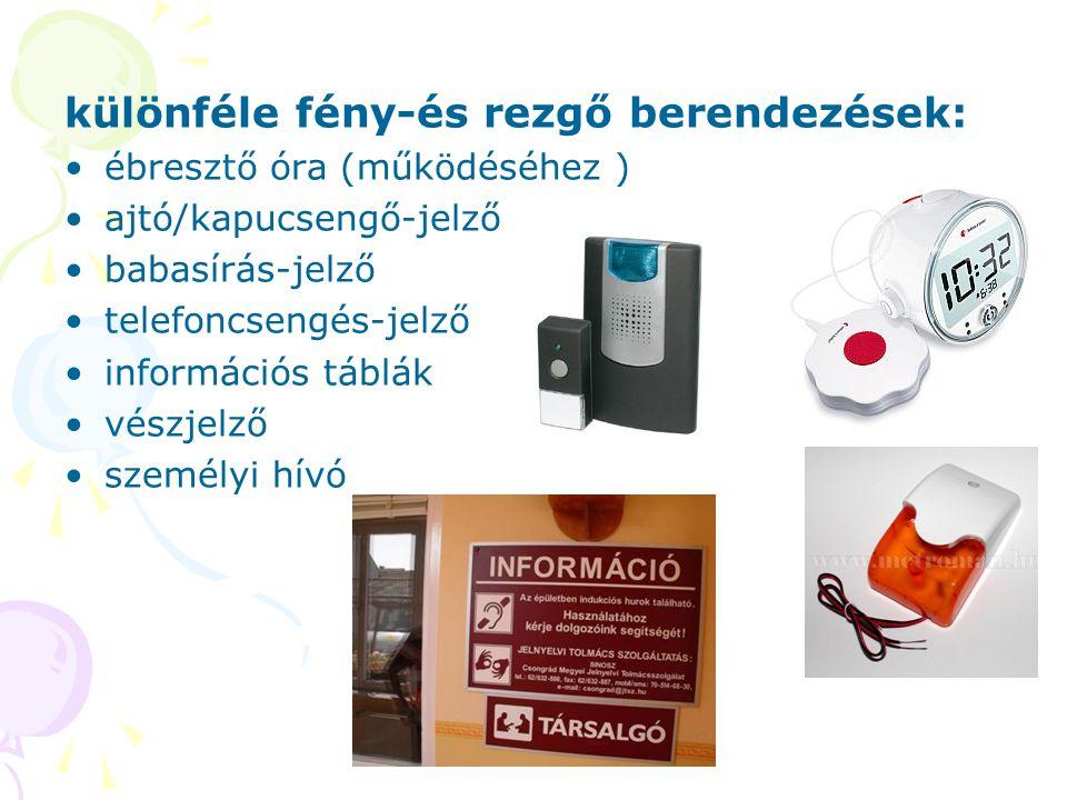 különféle fény-és rezgő berendezések: ébresztő óra (működéséhez ) ajtó/kapucsengő-jelző babasírás-jelző telefoncsengés-jelző információs táblák vészjelző személyi hívó