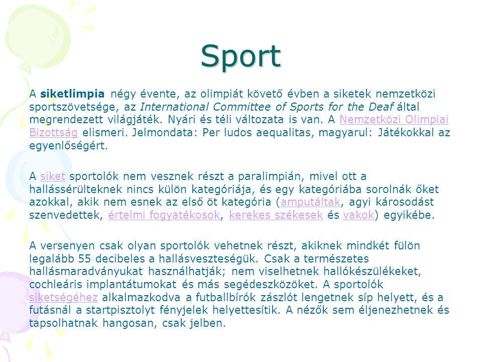 Sport A siketlimpia négy évente, az olimpiát követő évben a siketek nemzetközi sportszövetsége, az International Committee of Sports for the Deaf álta