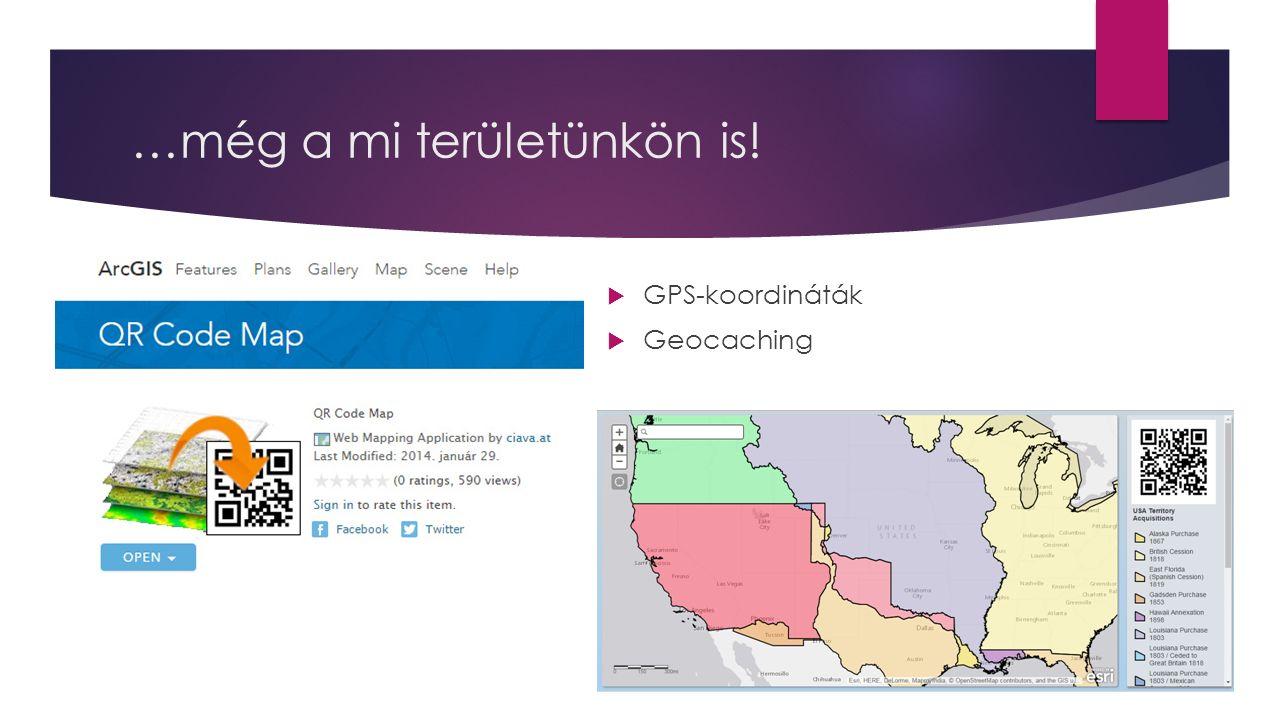 …még a mi területünkön is!  GPS-koordináták  Geocaching