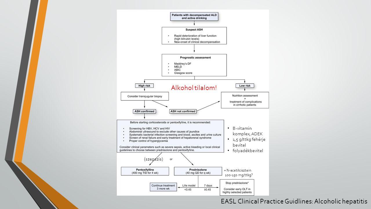 EASL Clinical Practice Guidlines: Alcoholic hepatitis (szepszis) B-vitamin komplex, ADEK 1,5 g/ttkg fehérje bevitel folyadékbevitel + N-acetilcisztein 100-150 mg/ttkg.