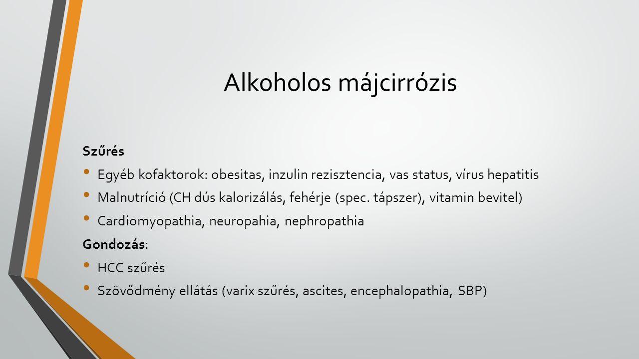 Szűrés Egyéb kofaktorok: obesitas, inzulin rezisztencia, vas status, vírus hepatitis Malnutríció (CH dús kalorizálás, fehérje (spec.