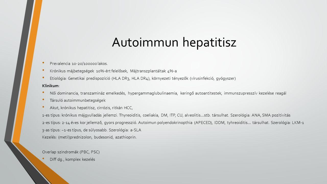 Autoimmun hepatitisz Prevalencia 10-20/100000 lakos. Krónikus májbetegségek 10%-ért felelősek, Májtranszplantáltak 4%-a Etiológia: Genetikai predispoz