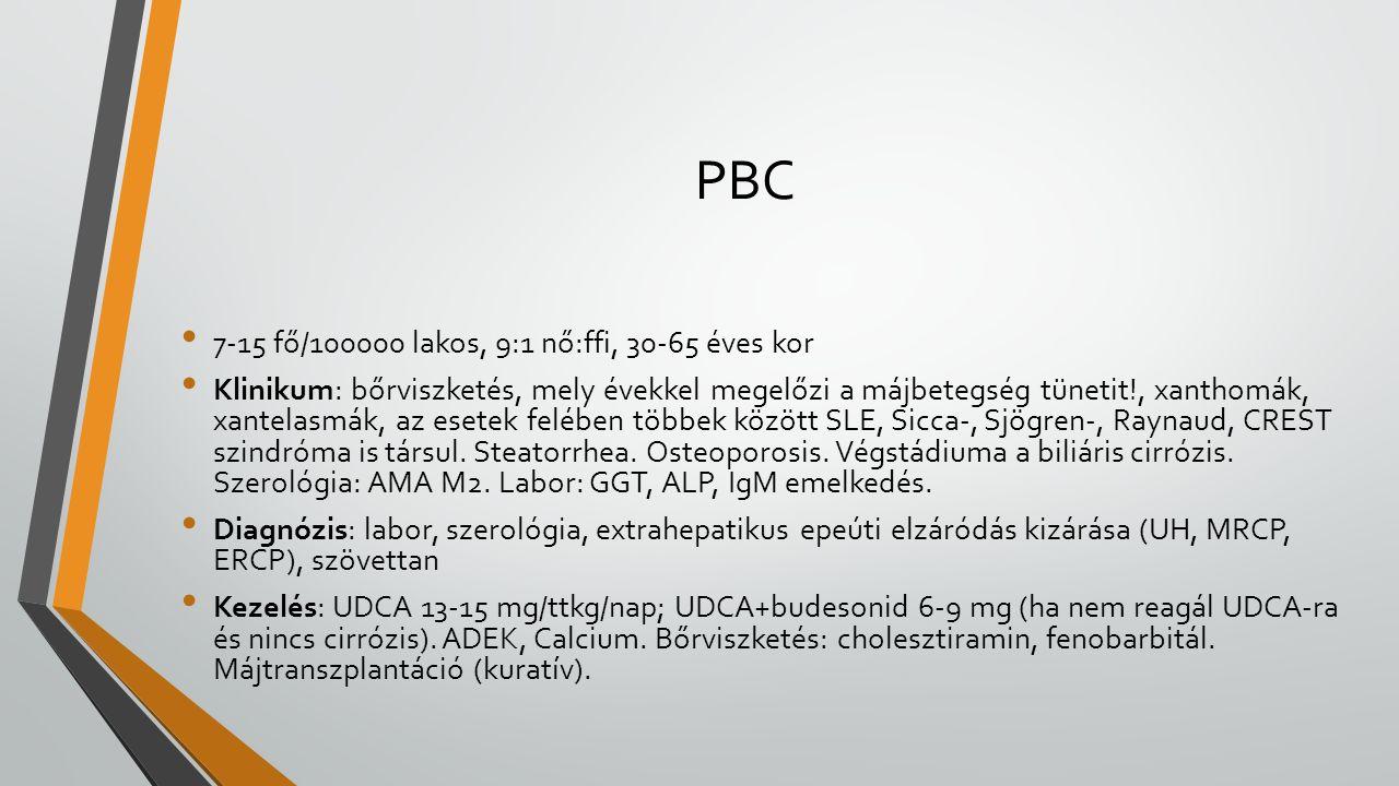 PBC 7-15 fő/100000 lakos, 9:1 nő:ffi, 30-65 éves kor Klinikum: bőrviszketés, mely évekkel megelőzi a májbetegség tünetit!, xanthomák, xantelasmák, az esetek felében többek között SLE, Sicca-, Sjögren-, Raynaud, CREST szindróma is társul.