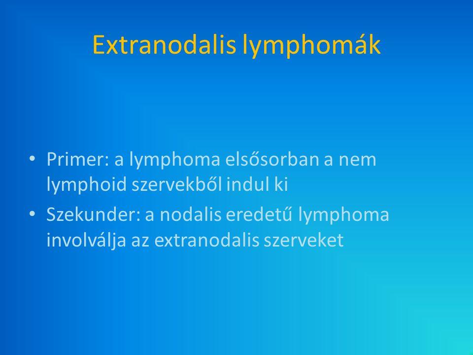 Extranodalis lymphomák Primer: a lymphoma elsősorban a nem lymphoid szervekből indul ki Szekunder: a nodalis eredetű lymphoma involválja az extranodal