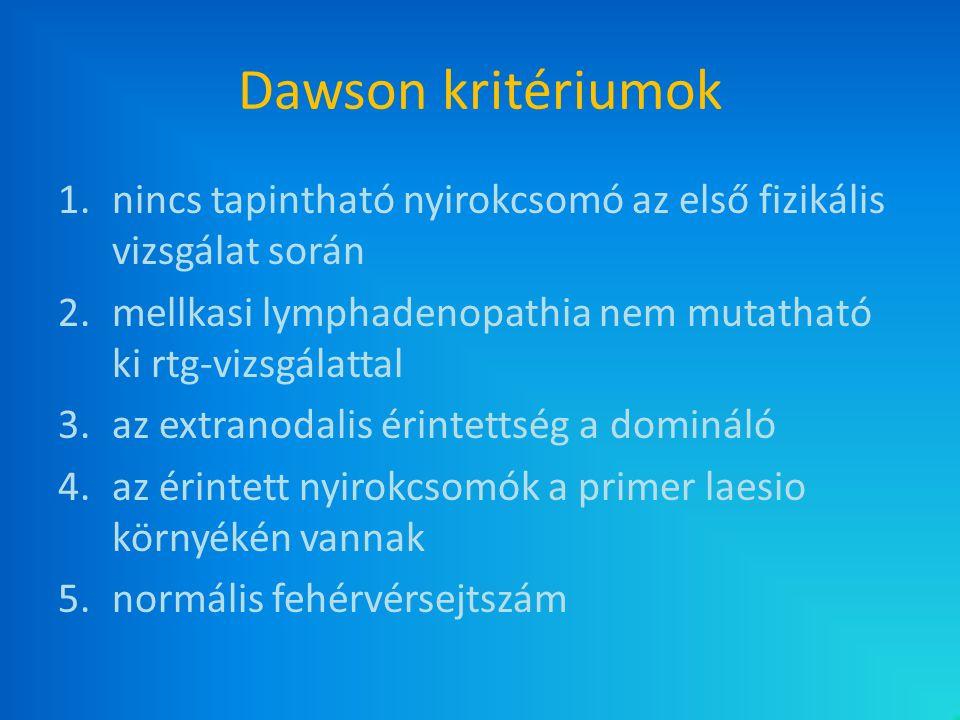 Dawson kritériumok 1.nincs tapintható nyirokcsomó az első fizikális vizsgálat során 2.mellkasi lymphadenopathia nem mutatható ki rtg-vizsgálattal 3.az
