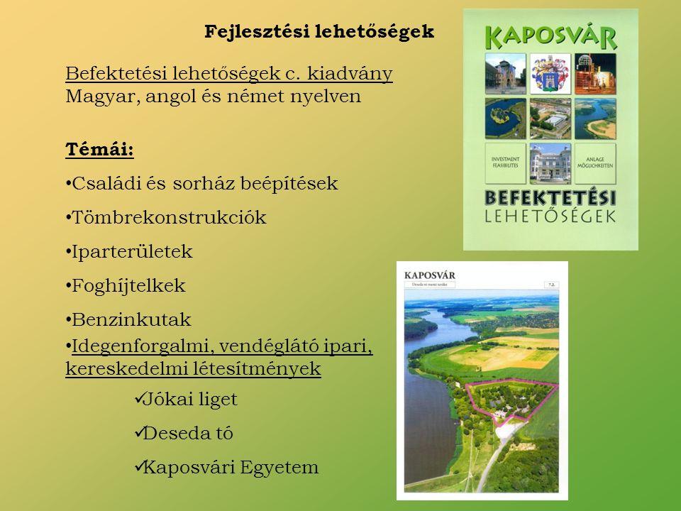 Fejlesztési lehetőségek Befektetési lehetőségek c. kiadvány Magyar, angol és német nyelven Témái: Családi és sorház beépítések Tömbrekonstrukciók Ipar