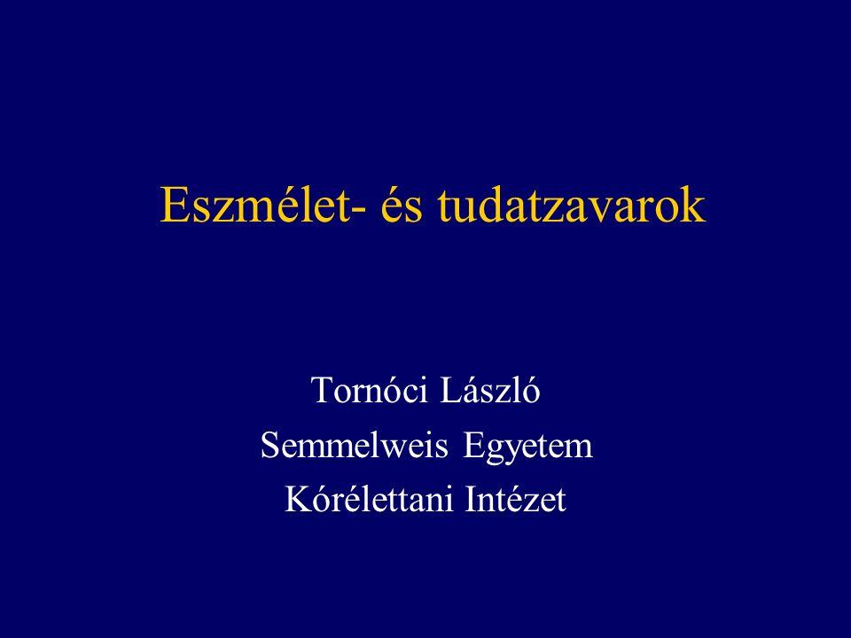 Eszmélet- és tudatzavarok Tornóci László Semmelweis Egyetem Kórélettani Intézet