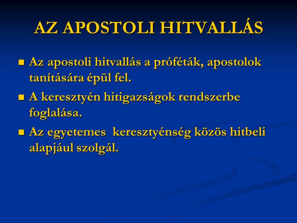 AZ APOSTOLI HITVALLÁS Az apostoli hitvallás a próféták, apostolok tanítására épül fel.