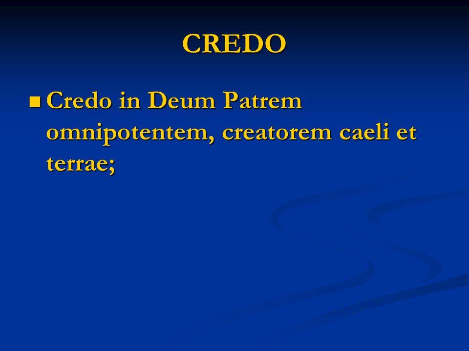 CREDO Credo in Deum Patrem omnipotentem, creatorem caeli et terrae; Credo in Deum Patrem omnipotentem, creatorem caeli et terrae;