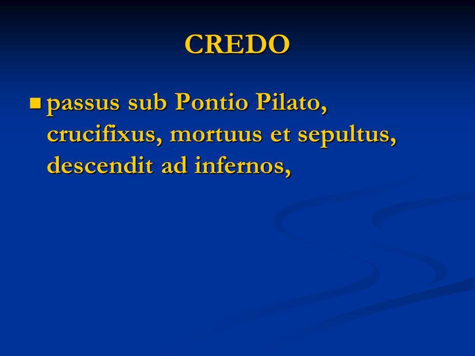 CREDO passus sub Pontio Pilato, crucifixus, mortuus et sepultus, descendit ad infernos, passus sub Pontio Pilato, crucifixus, mortuus et sepultus, descendit ad infernos,