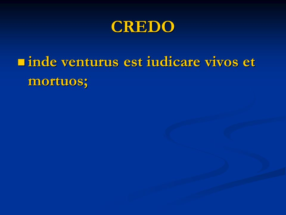CREDO Credo in Spiritum Sanctum, sanctam Ecclesiam catholicam, Sanctorum communionem, remissionem peccatorum, carnis resurrectionem, et vitam aeternam.