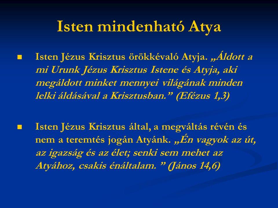 Isten mindenható Atya Isten Jézus Krisztus örökkévaló Atyja.