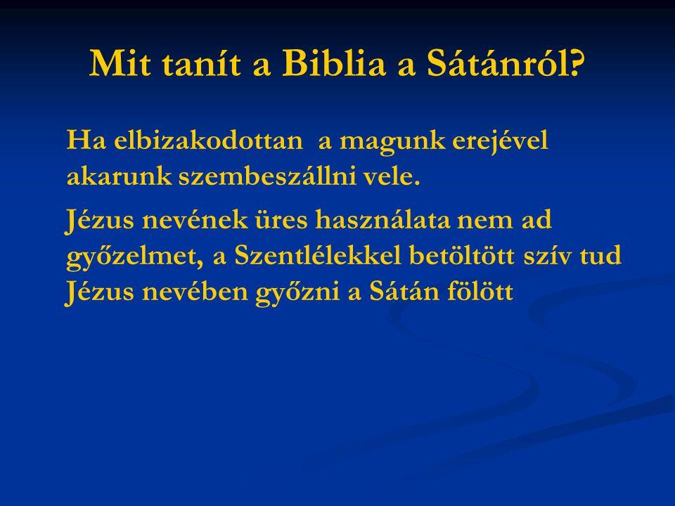 Mit tanít a Biblia a Sátánról. Ha elbizakodottan a magunk erejével akarunk szembeszállni vele.