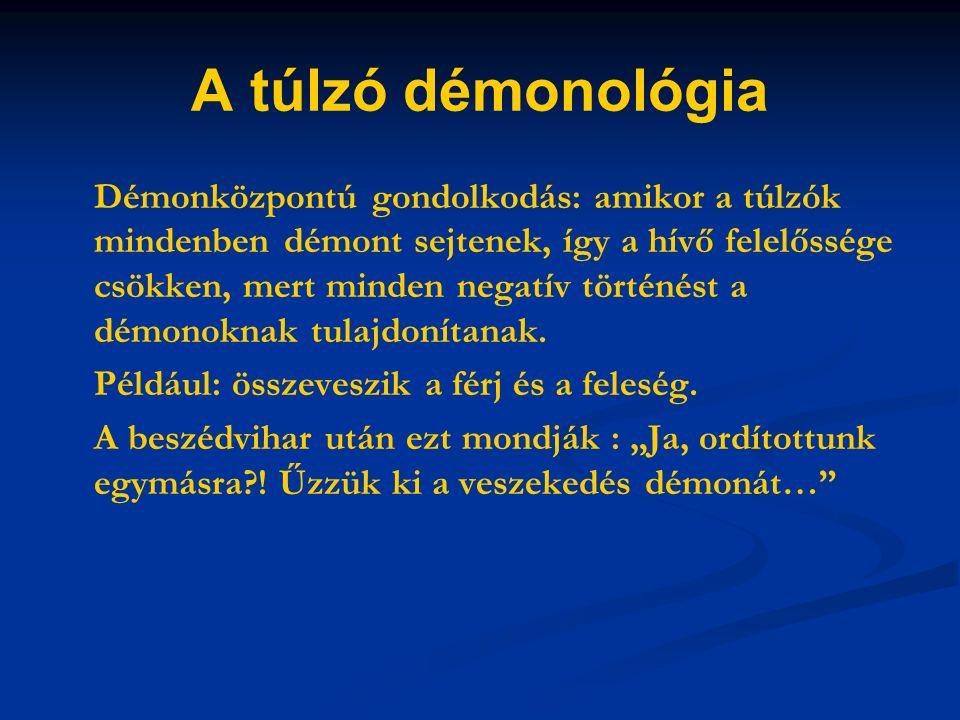A túlzó démonológia Démonközpontú gondolkodás: amikor a túlzók mindenben démont sejtenek, így a hívő felelőssége csökken, mert minden negatív történést a démonoknak tulajdonítanak.