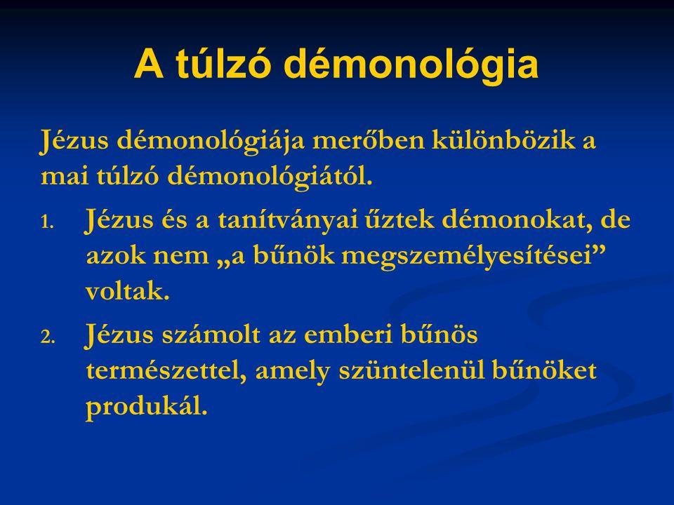 A túlzó démonológia Jézus démonológiája merőben különbözik a mai túlzó démonológiától.