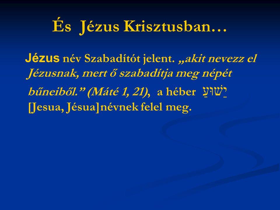 És Jézus Krisztusban… Jézus név Szabadítót jelent.