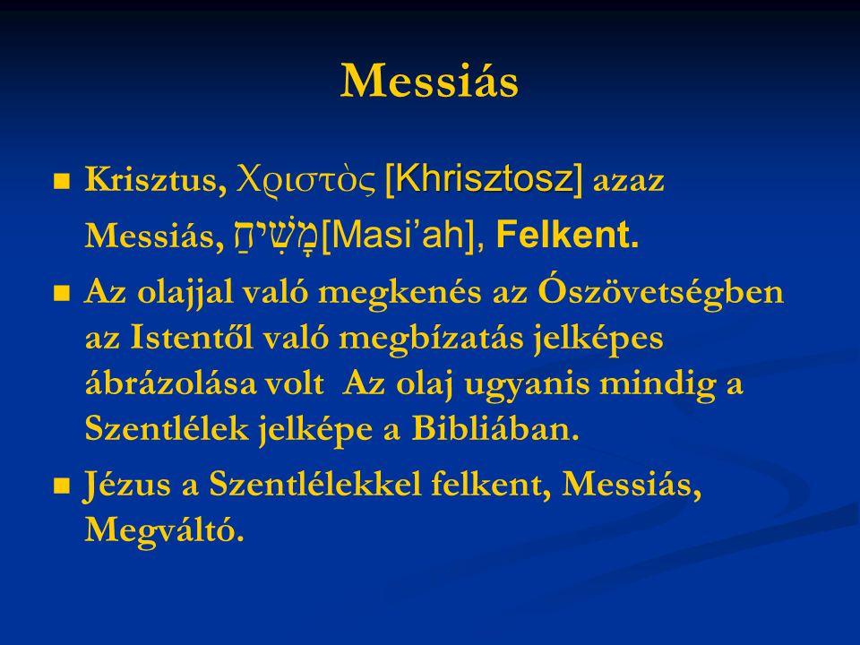 Messiás Khrisztosz Krisztus, Χριστὸς [Khrisztosz] azaz Messiás, מָשִׁיחַ [Masi'ah], Felkent.
