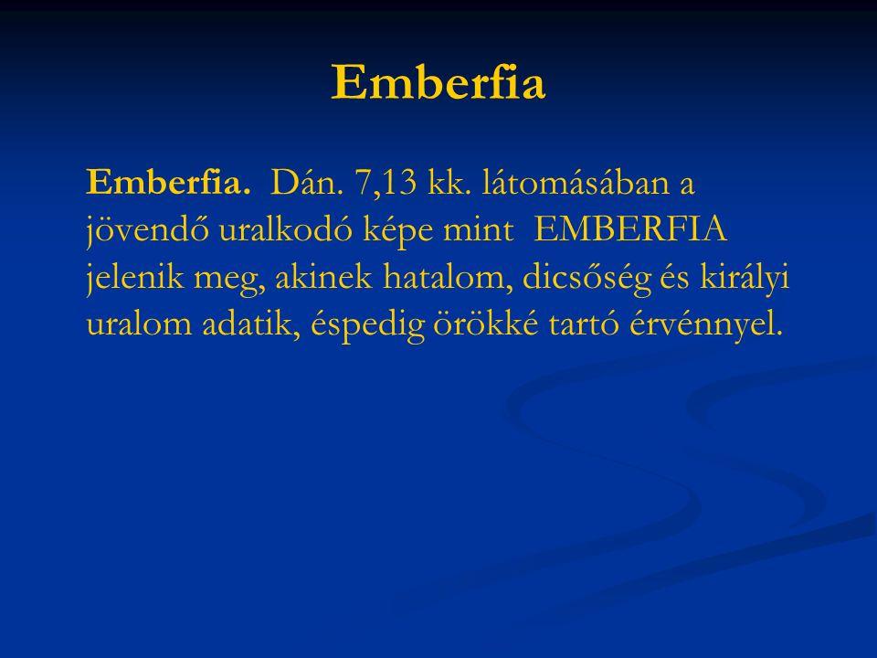 Emberfia Emberfia. Dán. 7,13 kk.