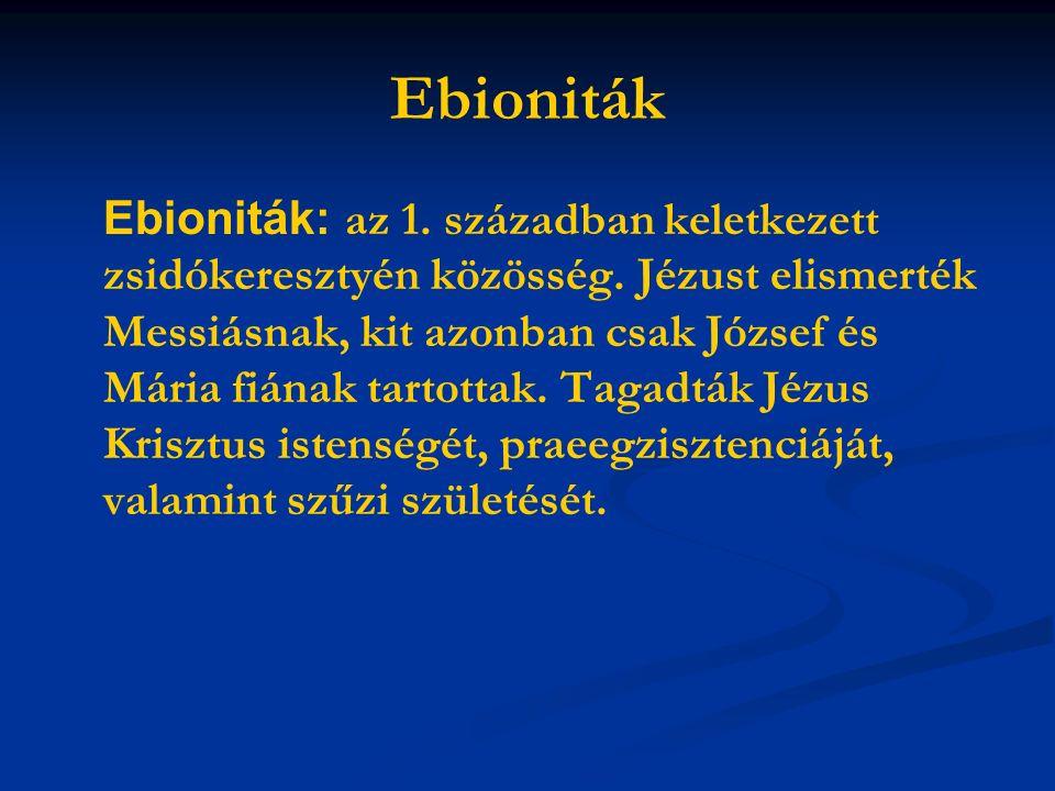 Ebioniták Ebioniták: az 1. században keletkezett zsidókeresztyén közösség.