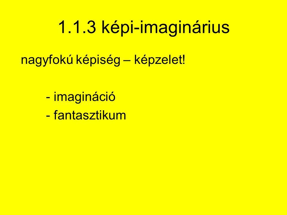 1.1.3 képi-imaginárius nagyfokú képiség – képzelet! - imagináció - fantasztikum