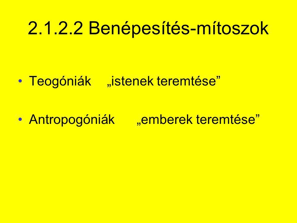 """2.1.2.2 Benépesítés-mítoszok Teogóniák""""istenek teremtése Antropogóniák""""emberek teremtése"""