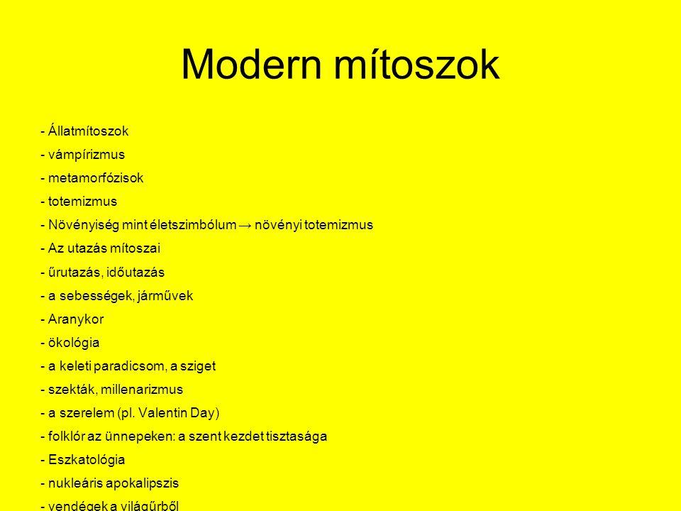 Modern mítoszok - Állatmítoszok - vámpírizmus - metamorfózisok - totemizmus - Növényiség mint életszimbólum → növényi totemizmus - Az utazás mítoszai - űrutazás, időutazás - a sebességek, járművek - Aranykor - ökológia - a keleti paradicsom, a sziget - szekták, millenarizmus - a szerelem (pl.