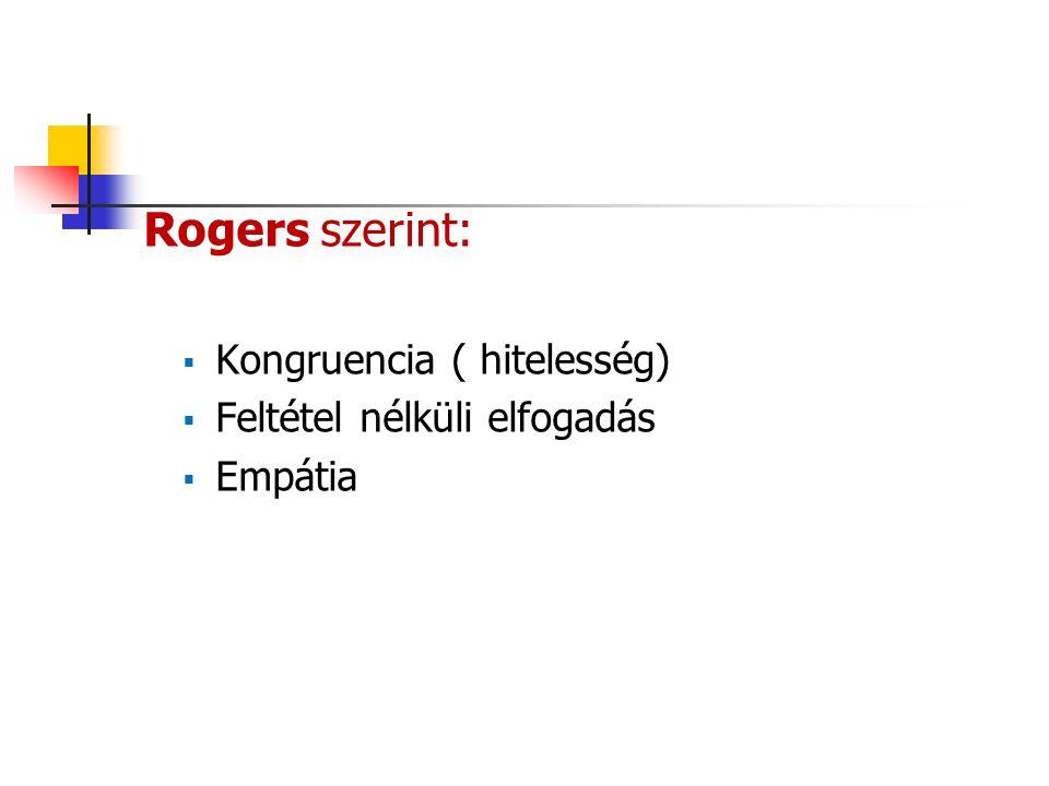 Rogers szerint:  Kongruencia ( hitelesség)  Feltétel nélküli elfogadás  Empátia