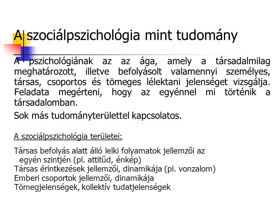 A szociálpszichológia mint tudomány A pszichológiának az az ága, amely a társadalmilag meghatározott, illetve befolyásolt valamennyi személyes, társas, csoportos és tömeges lélektani jelenséget vizsgálja.