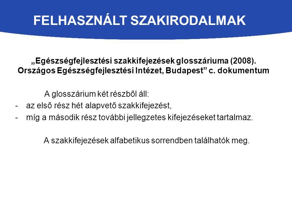 """FELHASZNÁLT SZAKIRODALMAK """"Egészségfejlesztési szakkifejezések glosszáriuma (2008)."""