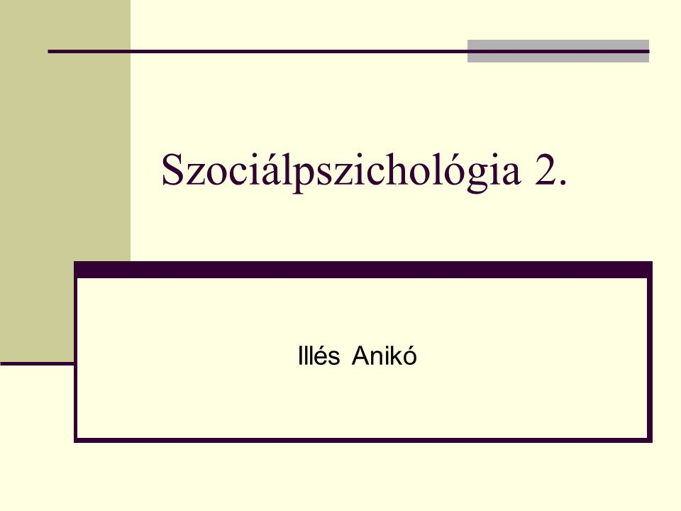 Szociálpszichológia 2. Illés Anikó